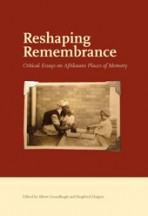 reshaping remembrance critical essays on afrikaans places of  reshaping remembrance critical essays on afrikaans places of memory