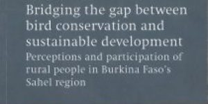 Michiel O.L. van den Bergh ~ Bridging The Gap Between Bird Conservation And Sustainable Development. Perceptions And Participation Of Rural People In Burkina Faso's Sahel Region