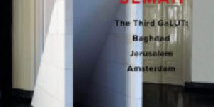 Joseph Sassoon Semah - On Friendship/(Collateral Damage) III – The Third GaLUT: Baghdad, Jerusalem, Amsterdam