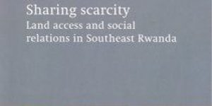 Margot Leegwater ~ Sharing Scarcity: Land Access And Social Relations In Southeast Rwanda