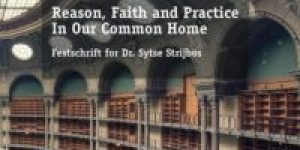 Christine Boshuijzen-van Burken & Darek M. Haftor (Eds) ~ Reason, Faith And Practice In Our Common Home – Festschrift for Dr. Sytse Strijbos ~ Biography Of Dr. Sytse Strijbos