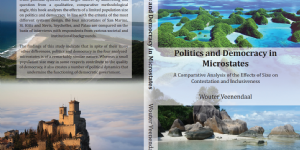Wouter van Veenendaal ~ Politics And Democracy In Microstates. A Comparative Analysis Of The Effects Of Size On Contestation And Inclusiveness
