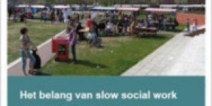 Slow social work in Rotterdam ~ als antwoord op het tandeloos welzijnswerk